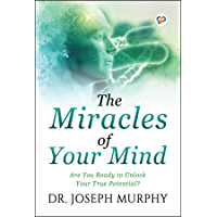 The Miracles of Your Mind: Are you ready to unlock your true potential?