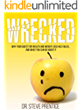Wrecked: Why Your Quest for Health and Weight Loss Has Failed and What You Can Do About It