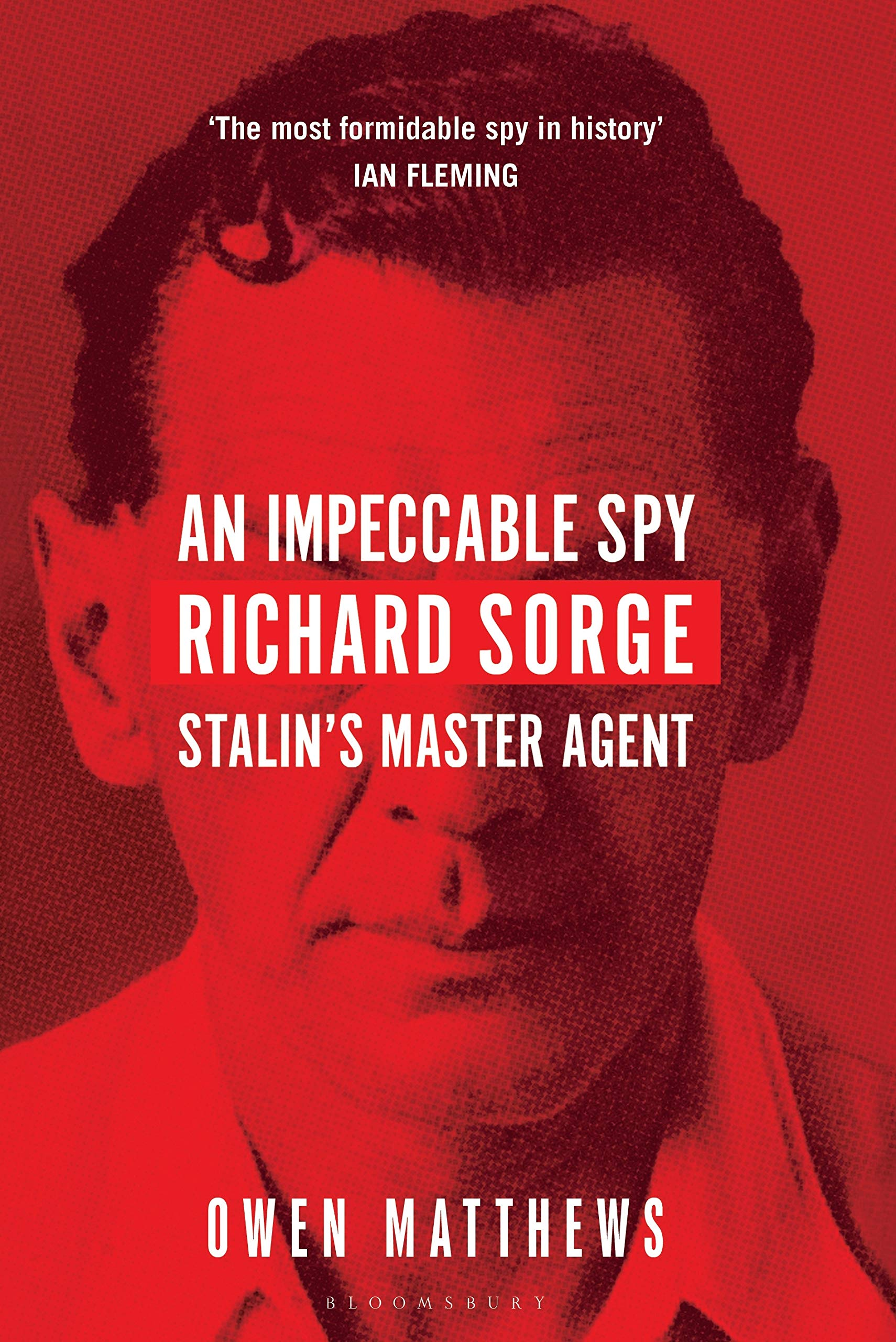 An Impeccable Spy: Richard Sorge Stalin's Master Agent