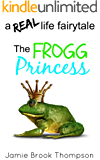 The Frogg Princess: a REAL life fairy tale (A Silver Creek Novella Series Book 3)