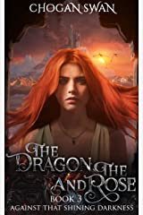 The Dragon and the Rose: Against That Shining Darkness Book 3 Kindle Edition