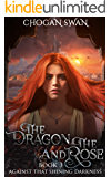 The Dragon and the Rose: Against That Shining Darkness Book 3