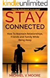 Stay Connected: How To Maintain Relationships, Friends, and Family While Being Away