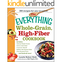 The Everything Whole Grain, High Fiber Cookbook: Delicious, heart-healthy snacks and meals the whole family will love (Everything®)