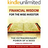 Financial Wisdom for the Wise Investor: The Extraordinary Power of a Seed - A Biblical Perspective