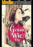 Genau Wie Du Teil III: Wir - Sie = Liebe (Genau Wie Du Liebesromane 3)