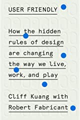 User Friendly: How the Hidden Rules of Design Are Changing the Way We Live, Work, and Play Hardcover