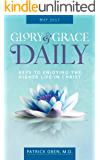 Glory & Grace Daily: Keys to Enjoying the Higher Life in Christ (May 2017 Book 4)