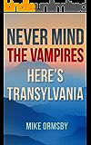 Never Mind the Vampires, Here's Transylvania