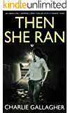 THEN SHE RAN an absolutely gripping crime thriller with a massive twist