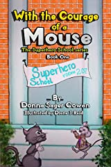 With the Courage of a Mouse (The Superhero School Book 1) Kindle Edition