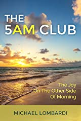 The 5 AM Club: The Joy On The Other Side Of Morning (Morning Rituals, Productivity, Time Management, Spirituality) Kindle Edition