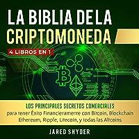 La Biblia Dela Criptomoneda [The Bible Cryptocurrency]: 4 Libros en 1: Los Principales Secretos Comerciales para tener…