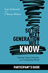 So the Next Generation Will Know Participant's Guide: Preparing Young Christians for a Challenging World Kindle Edition