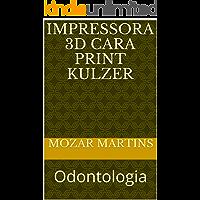 Impressora 3D Cara Print Kulzer: Odontologia (Portuguese Edition)
