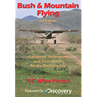 Bush & Mountain Flying: A comprehensive guide to advanced bush & mountain flying techniques and procedures. (3rd revision)