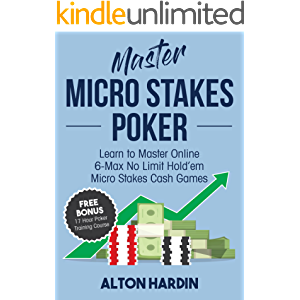 Master Micro Stakes Poker: Learn to Master 6-Max No Limit Hold'em Micro Stakes Cash Games