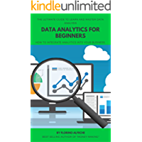 Data Analytics For Beginners: The Ultimate Guide To Learn and Master Data Analysis: How to Integrate Analytics into Your Business.