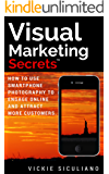 Visual Marketing Secrets: How to Use Smartphone Photography to Engage Online and Attract More Customers (English Edition)