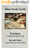 Bible Study Guide -- Priceless; Finding Your Value In God (Good Questions Have Groups Talking Book 30)