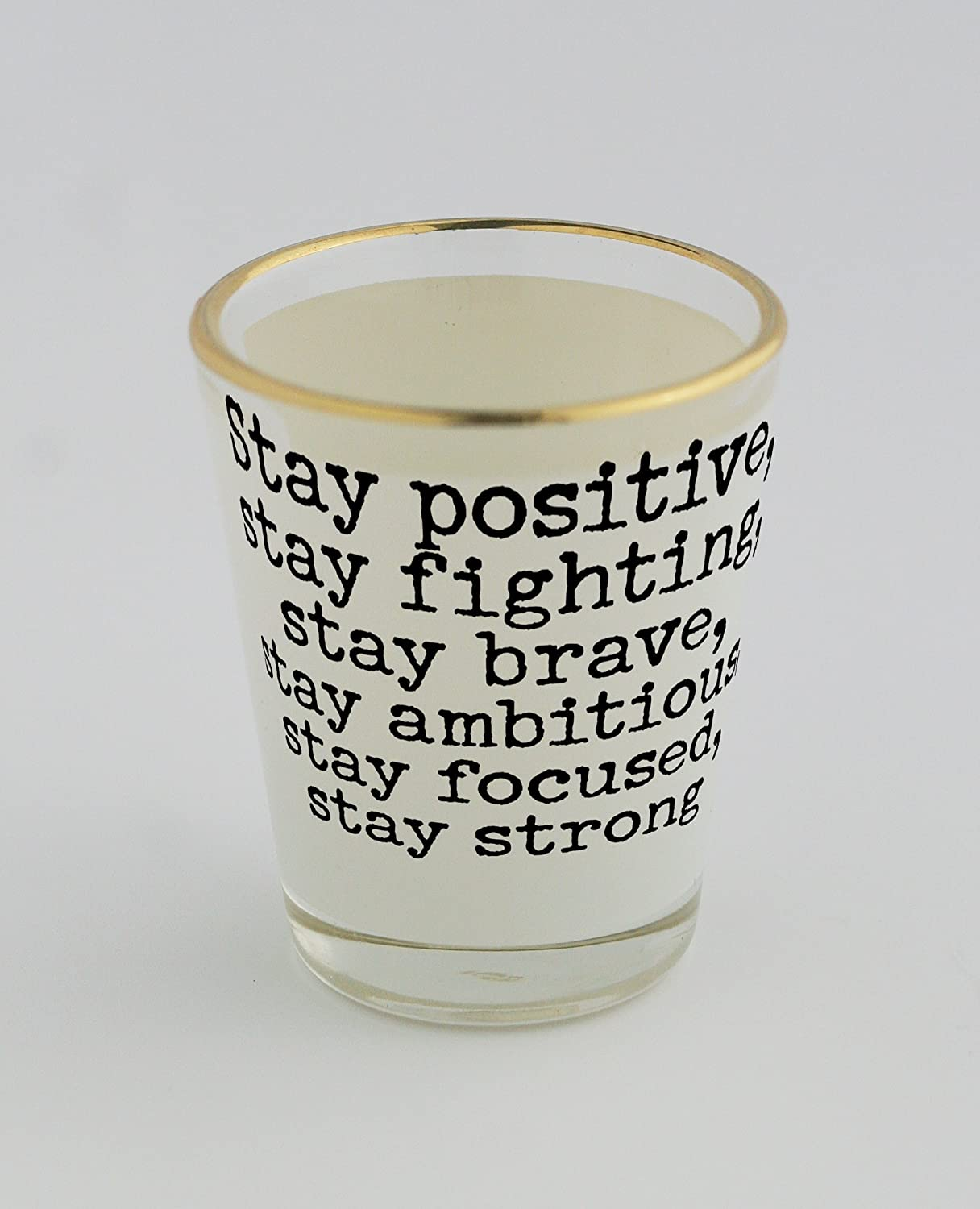 Stay Positive, Stay Fighting, Stay Brave, Stay Ambitious, Stay comfort-focused, Stay Strong Shot Glass with Golden Rim: Amazon.es: Hogar