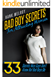 Bad Boy Secrets For Attracting Woman: 33 Secrets Nice Guys Don't Know But Bad Boys Do (How to Attract Women, How to Get Girls, How to Seduce Women, How to Flirt with Women Book 1)