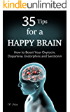 Happy Brain: 35 Tips to a Happy Brain: How to Boost Your Oxytocin, Dopamine, Endorphins, and Serotonin (Brain Power, Brain Function, Boost Endorphins, ... Train Your Brain) (English Edition)