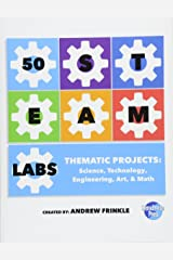 50 STEAM Labs: Thematic Projects: Science, Technology, Engineering, Art, & Math (Volume 1) Paperback