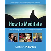 How to Meditate: A Step-by-Step Guide to the Art & Science of Meditation