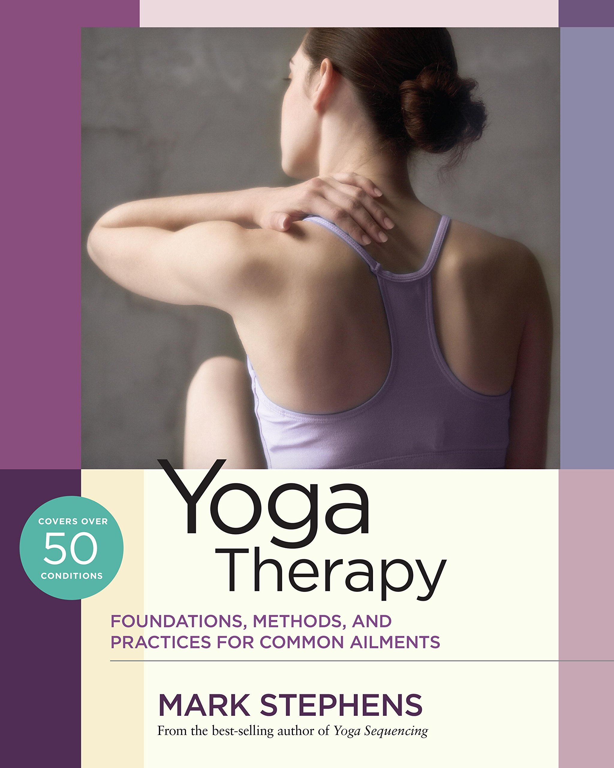 Yoga Therapy Foundations Methods And Practices For Common Ailments Stephens Mark 9781623171063 Amazon Com Books