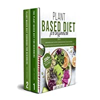 Plant Based Diet for Beginners: 2 in 1: A Beginners Guide to start Cooking Delicious...