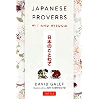 Japanese Proverbs: Wit and Wisdom: 200 Classic Japanese Sayings and Expressions in English and Japanese text
