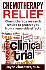 Chemotherapy Relief: Chemotherapy research results to protect you from chemo side effects (Chemotherapy Self-help Series Book 4)