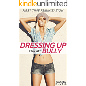 Dressing Up for My Bully: First Time Feminization
