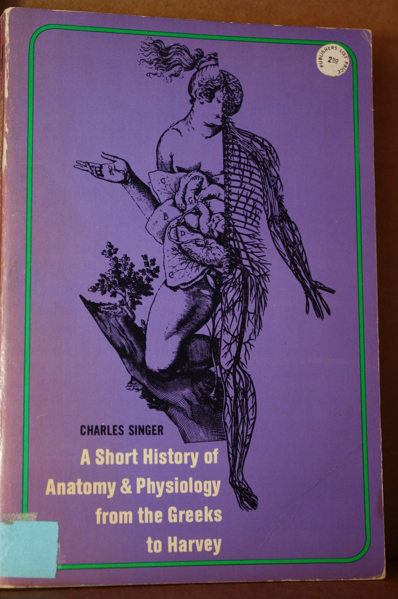 A short history of anatomy from the Greeks to Harvey: Charles Joseph ...