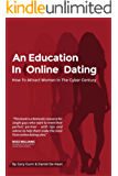 An Education In Online Dating: The Online Dating Guide For The Modern Man In The Cyber Century