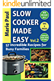 Slow Cooker Made Easy (Vol.2): 57 Incredible Recipes for Busy Families (slow cooker, slow cooker cookbook, slow cooker recipes, crock pot, crock pot recipes, crock pot cookbook, cooking recipes)