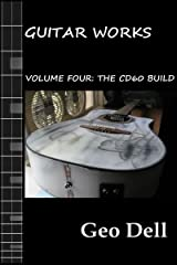 Guitar Works Volume Four: The CD60 Build Kindle Edition