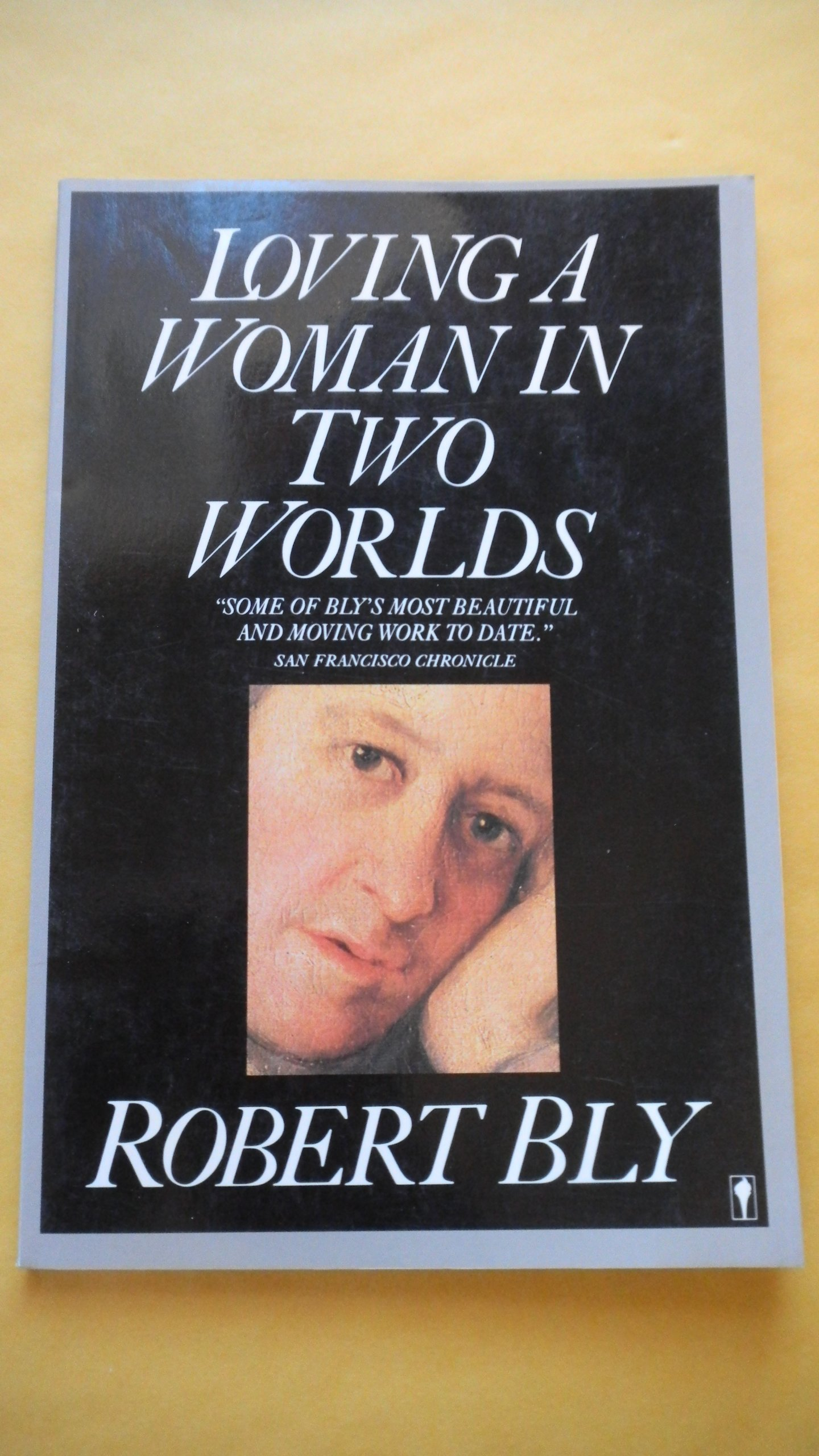 Loving a Woman in Two Worlds, Bly, Robert