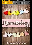Kismetology: A feel good laugh-out-loud romantic comedy