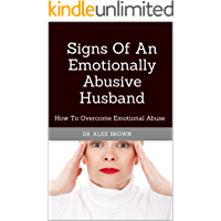 Signs Of An Emotionally Abusive Husband: How To Overcome Emotional Abuse