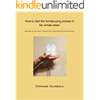 How to start the homebuying process in ten simple steps:: Simple steps you can conquer in under ten days to help jumpstart the home buying process. (How to buy a home. Book 1)