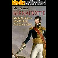 Bernadotte: Napoleon's Marshal, Sweden's King (English Edition)