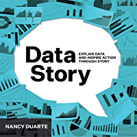 DataStory: Explain Data and Inspire Action Through Story (English Edition)