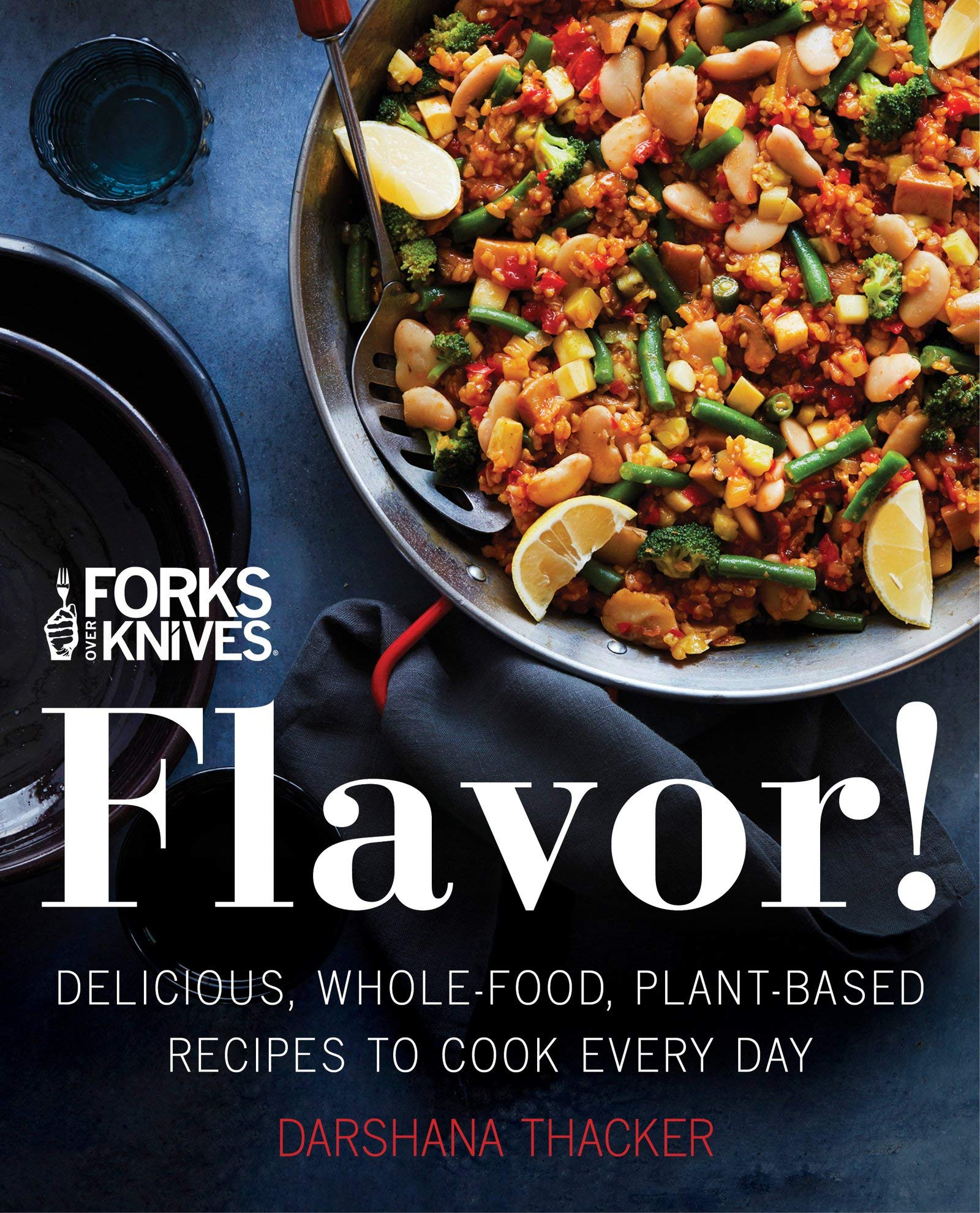 Forks Over Knives: Flavor!: Delicious, Whole-Food, Plant-Based Recipes to Cook Every Day pdf epub