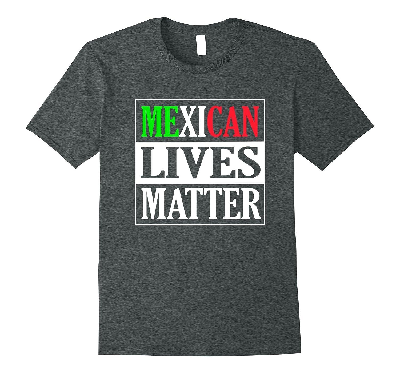 Mexican lives matter tshirt