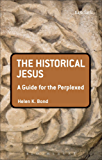 The Historical Jesus: A Guide for the Perplexed (Guides for the Perplexed)