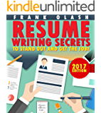 Resume Writing 2017: Resume Writing Secrets to Stand Out and Get the Job! How to Write a Resume and Cover Letter That Will Get You Hired Fast!