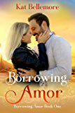 Borrowing Amor (Borrowing Amor Book One): A Sweet Small-Town Romance