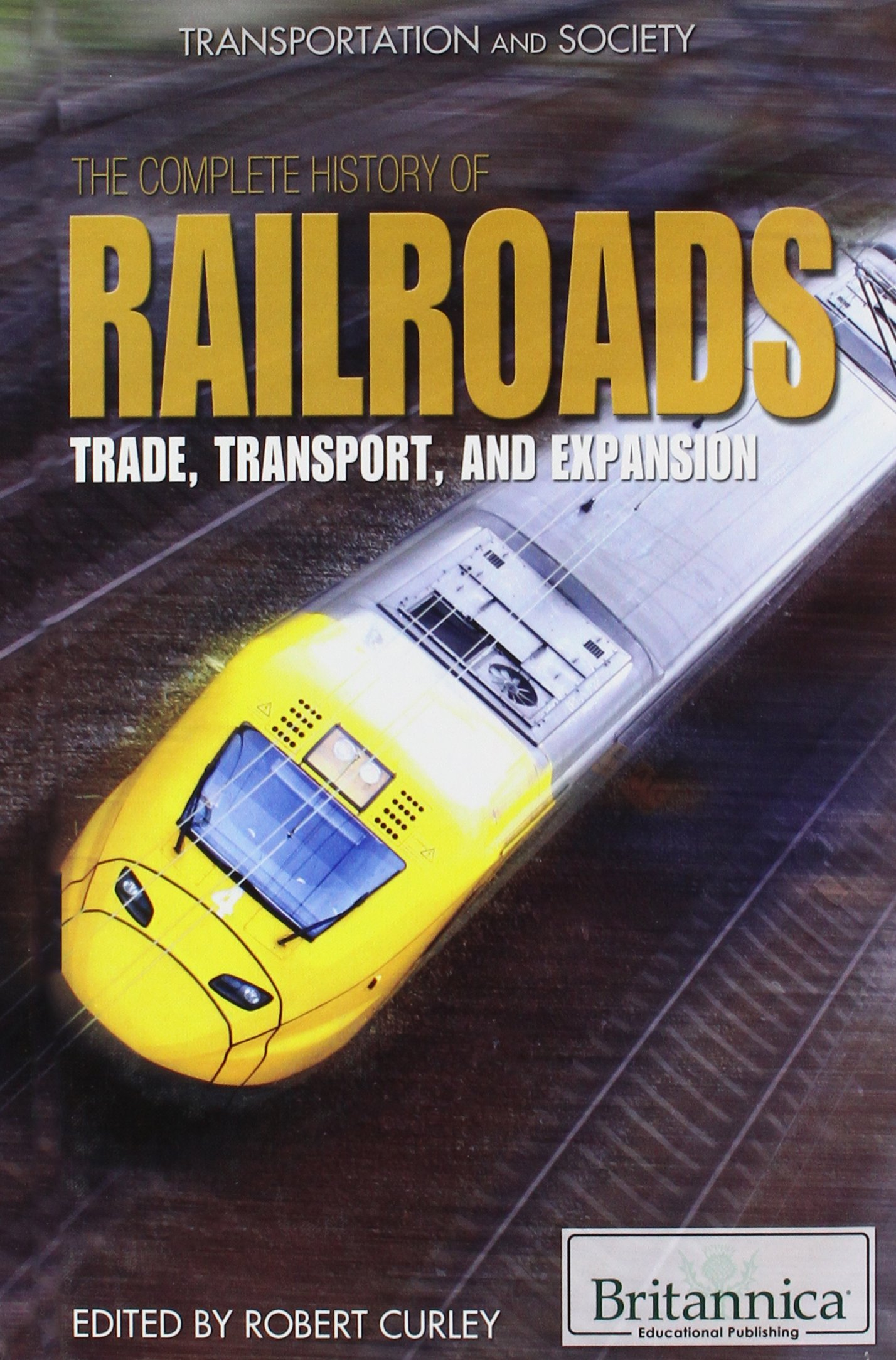 Download The Complete History of Railroads: Trade, Transport, and Expansion (Transportation and Society (Hardcover)) ebook